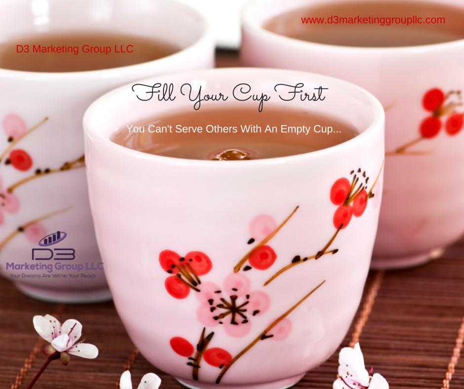 Fill Your Cup First... ~ D3 Marketing Group LLC